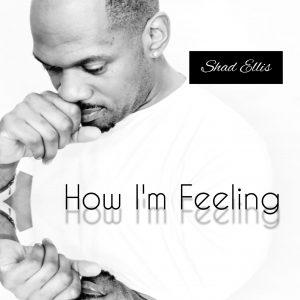 SHAD ELLIS - HOW I'M FEELING